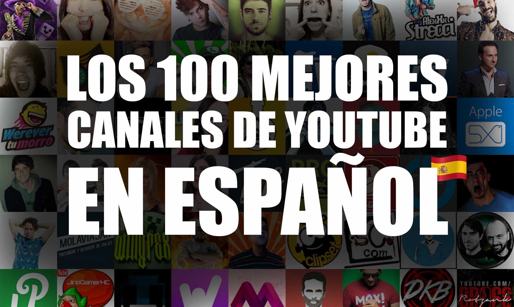 Los 100 mejores canales de YouTube en Español