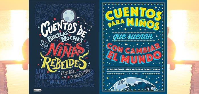 Lecturas para el verano 2018, cuentos de buenas noches para niñas rebeldes y cuentos para niños que sueñan con cambiar el mundo